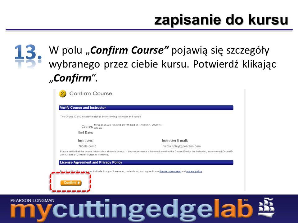 zapisanie do kursu W polu Confirm Course pojawią się szczegóły wybranego przez ciebie kursu. Potwierdź klikającConfirm.