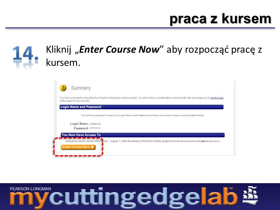 praca z kursem Kliknij Enter Course Now aby rozpocząć pracę z kursem.