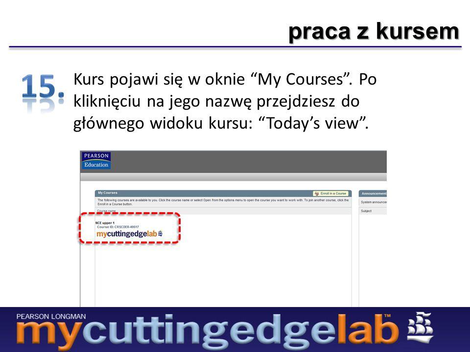 praca z kursem Kurs pojawi się w oknie My Courses. Po kliknięciu na jego nazwę przejdziesz do głównego widoku kursu: Todays view.