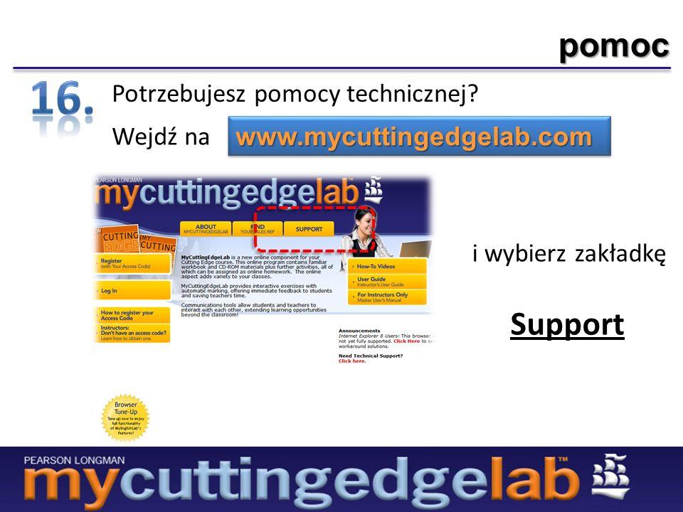 pomoc Potrzebujesz pomocy technicznej? Wejdź na i wybierz zakładkę Support www.mycuttingedgelab.comwww.mycuttingedgelab.com