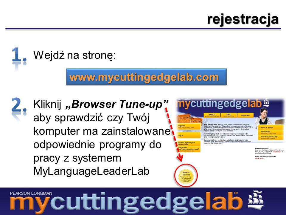 rejestracja Wejdź na stronę: Kliknij Browser Tune-up aby sprawdzić czy Twój komputer ma zainstalowane odpowiednie programy do pracy z systemem MyLanguageLeaderLab www.mycuttingedgelab.comwww.mycuttingedgelab.com