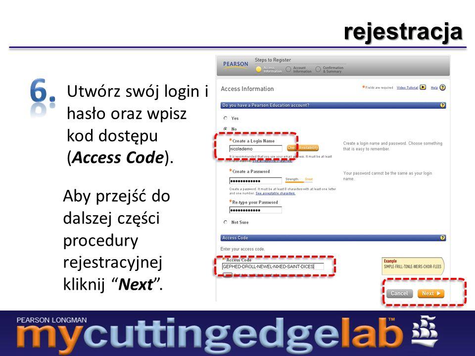 rejestracja Utwórz swój login i hasło oraz wpisz kod dostępu (Access Code). Aby przejść do dalszej części procedury rejestracyjnej kliknij Next.