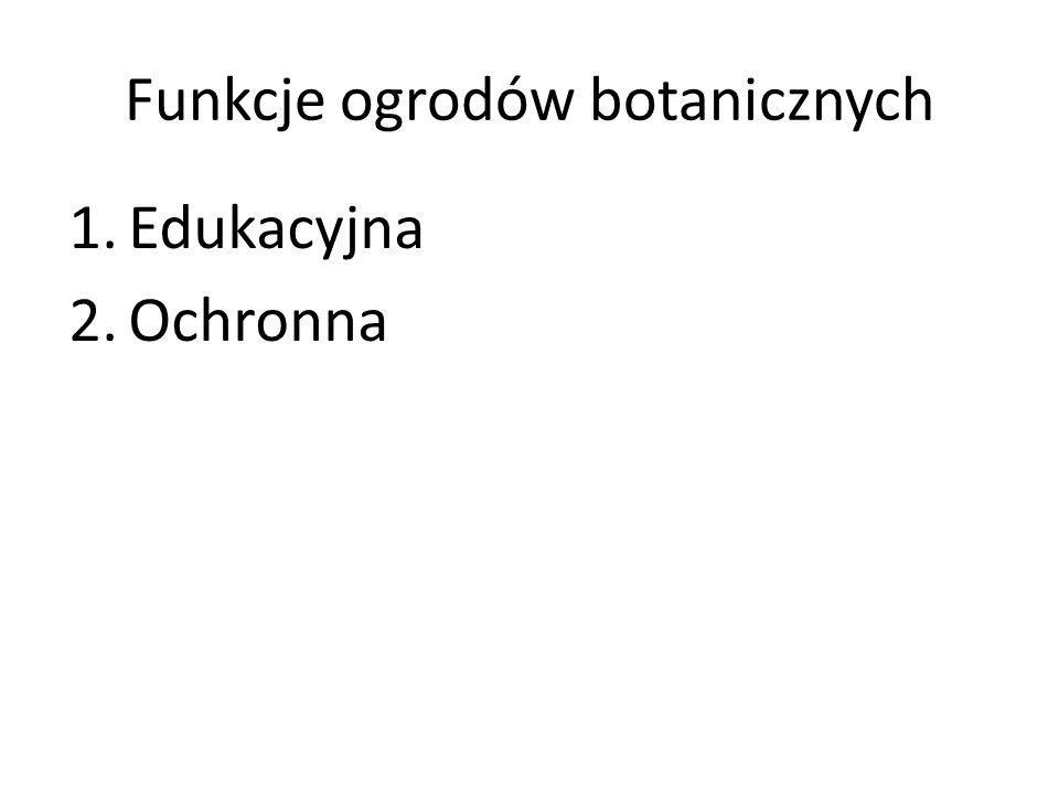 Funkcje ogrodów botanicznych 1.Edukacyjna 2.Ochronna