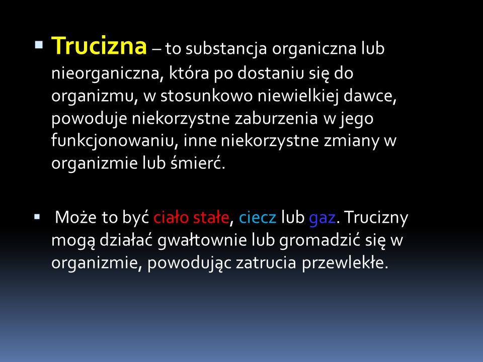 Trucizna – to substancja organiczna lub nieorganiczna, która po dostaniu się do organizmu, w stosunkowo niewielkiej dawce, powoduje niekorzystne zabur