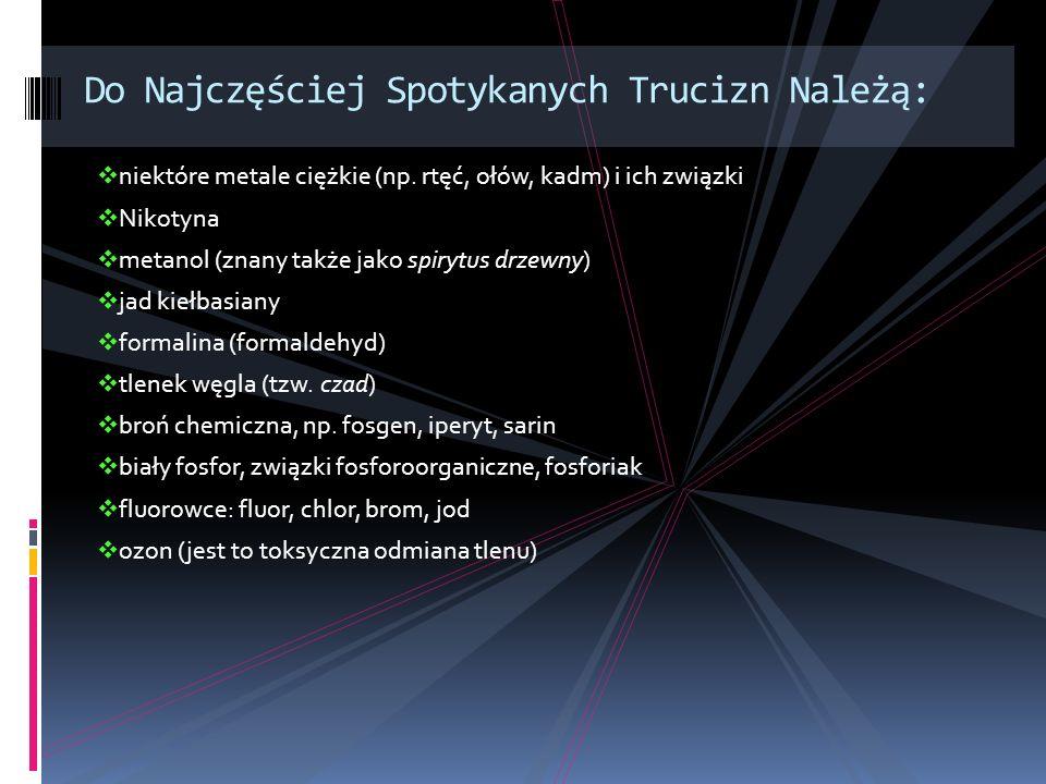 niektóre metale ciężkie (np. rtęć, ołów, kadm) i ich związki Nikotyna metanol (znany także jako spirytus drzewny) jad kiełbasiany formalina (formaldeh