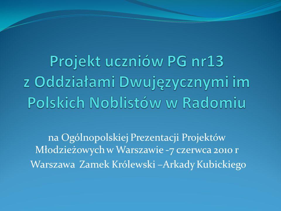 na Ogólnopolskiej Prezentacji Projektów Młodzieżowych w Warszawie -7 czerwca 2010 r Warszawa Zamek Królewski –Arkady Kubickiego