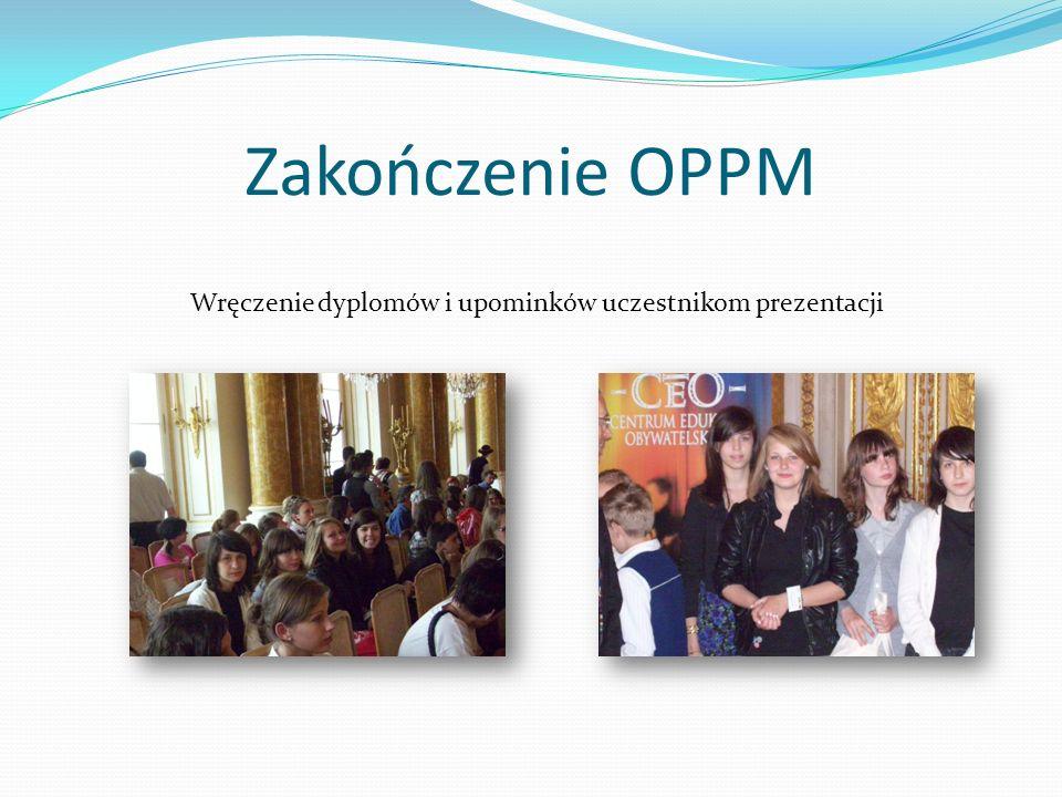 Zakończenie OPPM Wręczenie dyplomów i upominków uczestnikom prezentacji