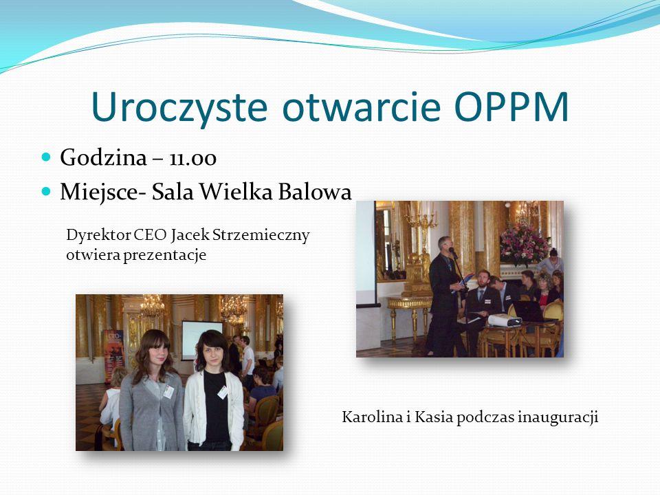 Uroczyste otwarcie OPPM Godzina – 11.00 Miejsce- Sala Wielka Balowa Dyrektor CEO Jacek Strzemieczny otwiera prezentacje Karolina i Kasia podczas inaug