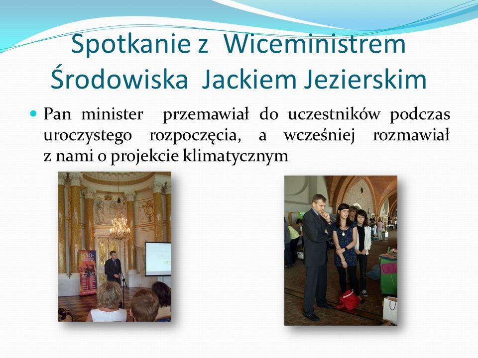 Spotkanie z Wiceministrem Środowiska Jackiem Jezierskim Pan minister przemawiał do uczestników podczas uroczystego rozpoczęcia, a wcześniej rozmawiał z nami o projekcie klimatycznym