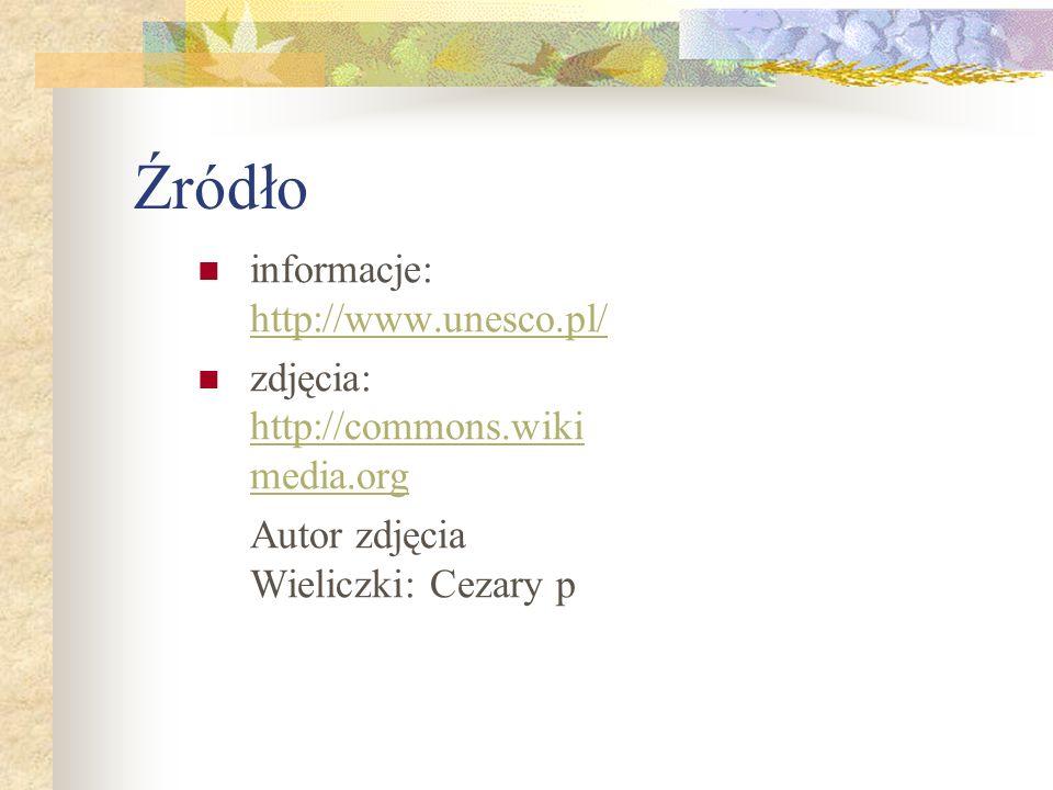 Źródło informacje: http://www.unesco.pl/ http://www.unesco.pl/ zdjęcia: http://commons.wiki media.org http://commons.wiki media.org Autor zdjęcia Wiel