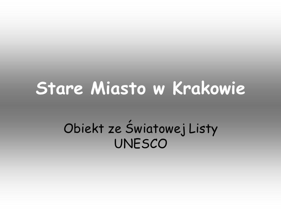Stare Miasto w Krakowie Obiekt ze Światowej Listy UNESCO