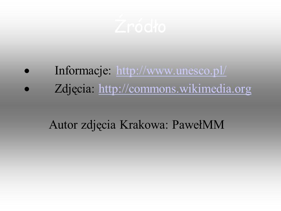 Źródło Informacje: http://www.unesco.pl/http://www.unesco.pl/ Zdjęcia: http://commons.wikimedia.orghttp://commons.wikimedia.org Autor zdjęcia Krakowa: PawełMM