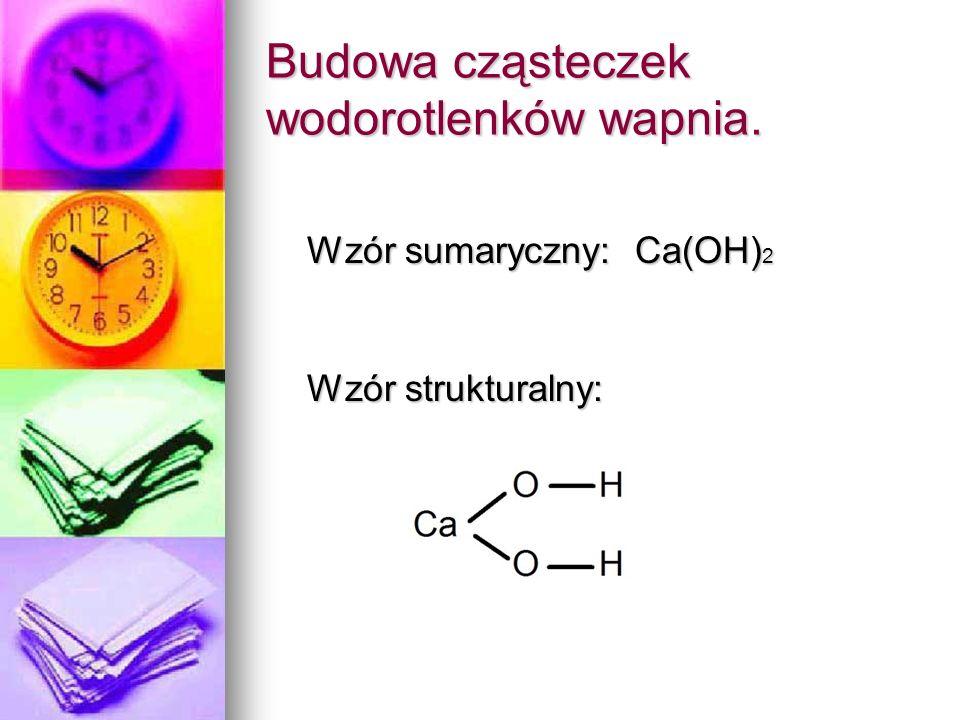 Budowa cząsteczek wodorotlenków wapnia. Wzór sumaryczny: Ca(OH) 2 Wzór sumaryczny: Ca(OH) 2 Wzór strukturalny: Wzór strukturalny: