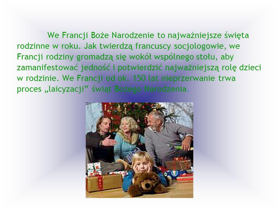 We Francji Boże Narodzenie to najważniejsze święta rodzinne w roku. Jak twierdzą francuscy socjologowie, we Francji rodziny gromadzą się wokół wspólne