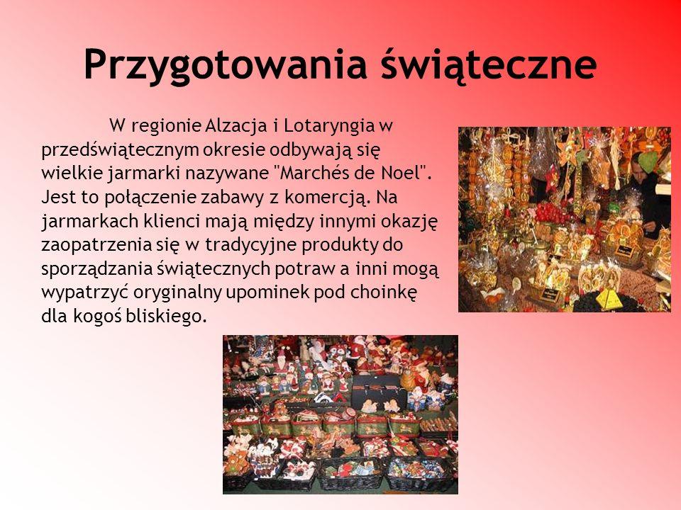 Przygotowania świąteczne W regionie Alzacja i Lotaryngia w przedświątecznym okresie odbywają się wielkie jarmarki nazywane