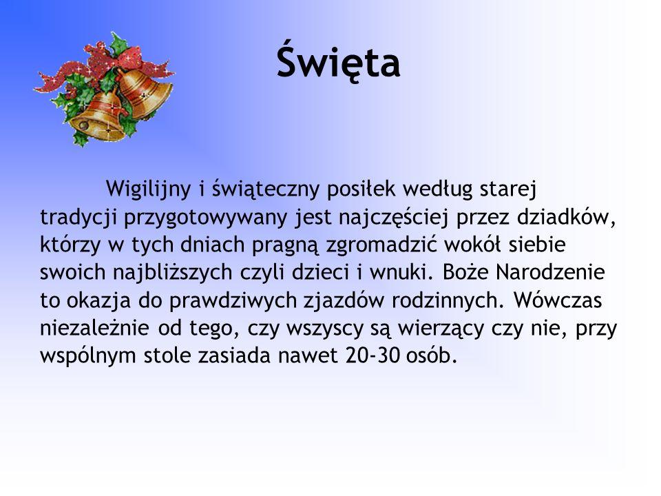 Święta Wigilijny i świąteczny posiłek według starej tradycji przygotowywany jest najczęściej przez dziadków, którzy w tych dniach pragną zgromadzić wo