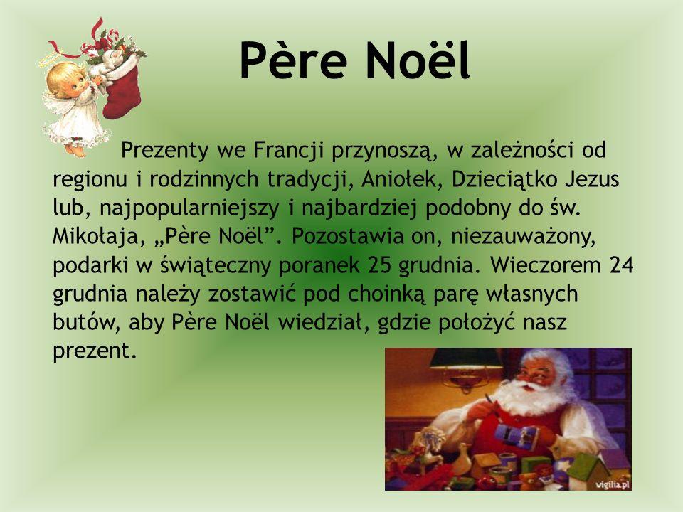 Père Noël Prezenty we Francji przynoszą, w zależności od regionu i rodzinnych tradycji, Aniołek, Dzieciątko Jezus lub, najpopularniejszy i najbardziej