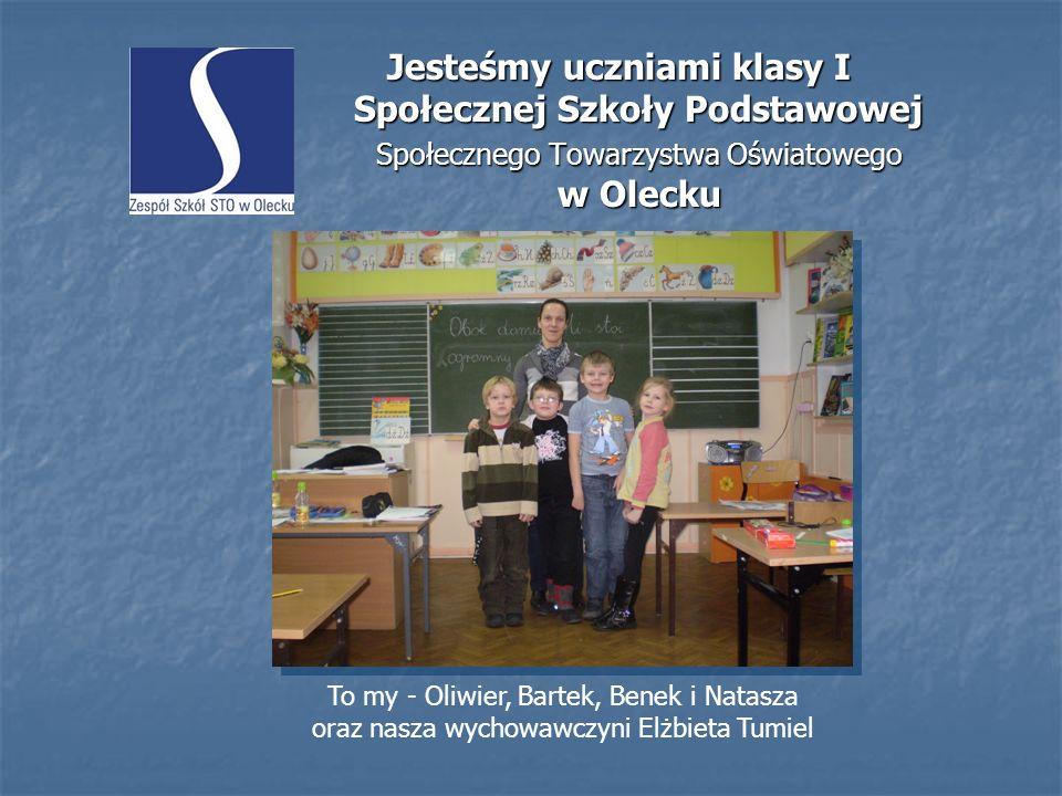 Jesteśmy uczniami klasy I Społecznej Szkoły Podstawowej Społecznego Towarzystwa Oświatowego w Olecku To my - Oliwier, Bartek, Benek i Natasza oraz nas