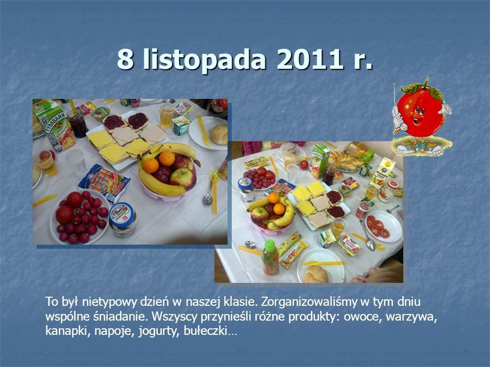 8 listopada 2011 r. To był nietypowy dzień w naszej klasie. Zorganizowaliśmy w tym dniu wspólne śniadanie. Wszyscy przynieśli różne produkty: owoce, w