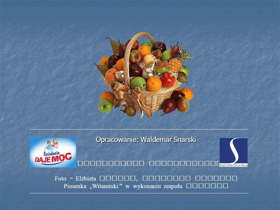 Opracowanie: Waldemar Snarski W prezentacji wykorzystano : Foto – Elżbieta Tumiel, Waldemar Snarski Piosenka Witaminki w wykonaniu zespołu Fasolki