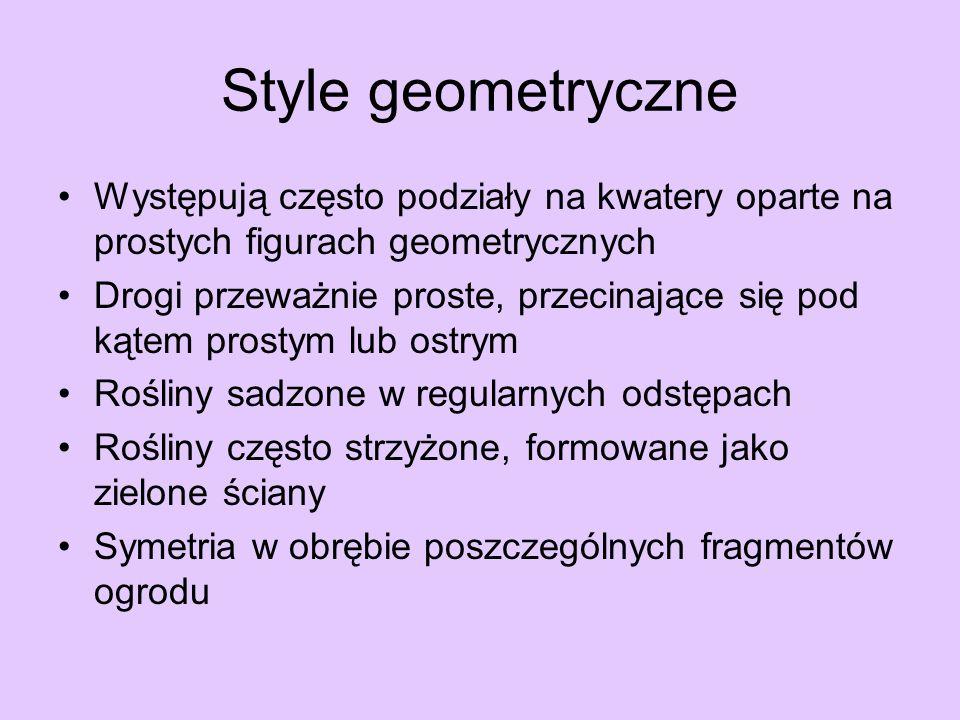 Style geometryczne Symetria w całym planie założenia Układy kompozycyjne wyraźne i czytelnie uporządkowane, statyczne i często monumentalne Kompozycja ogrodu często podporządkowana dominancie (budowla – np.