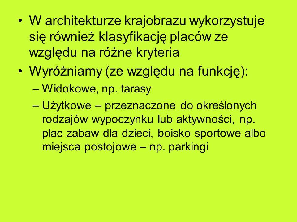 W architekturze krajobrazu wykorzystuje się również klasyfikację placów ze względu na różne kryteria Wyróżniamy (ze względu na funkcję): –Widokowe, np