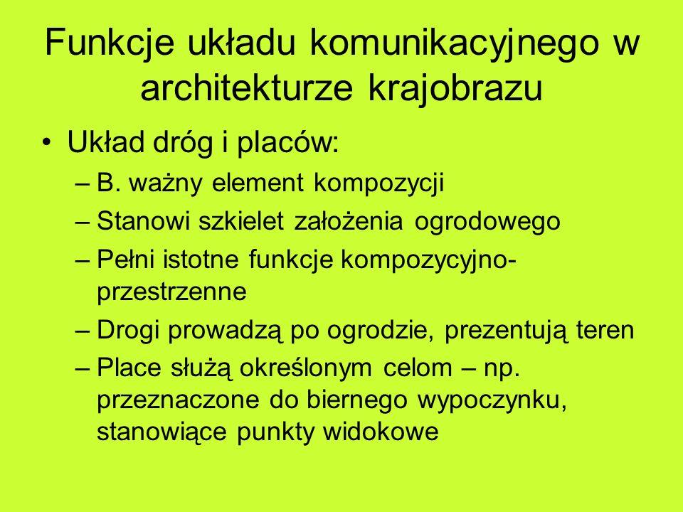 Funkcje układu komunikacyjnego w architekturze krajobrazu Układ dróg i placów: –B. ważny element kompozycji –Stanowi szkielet założenia ogrodowego –Pe