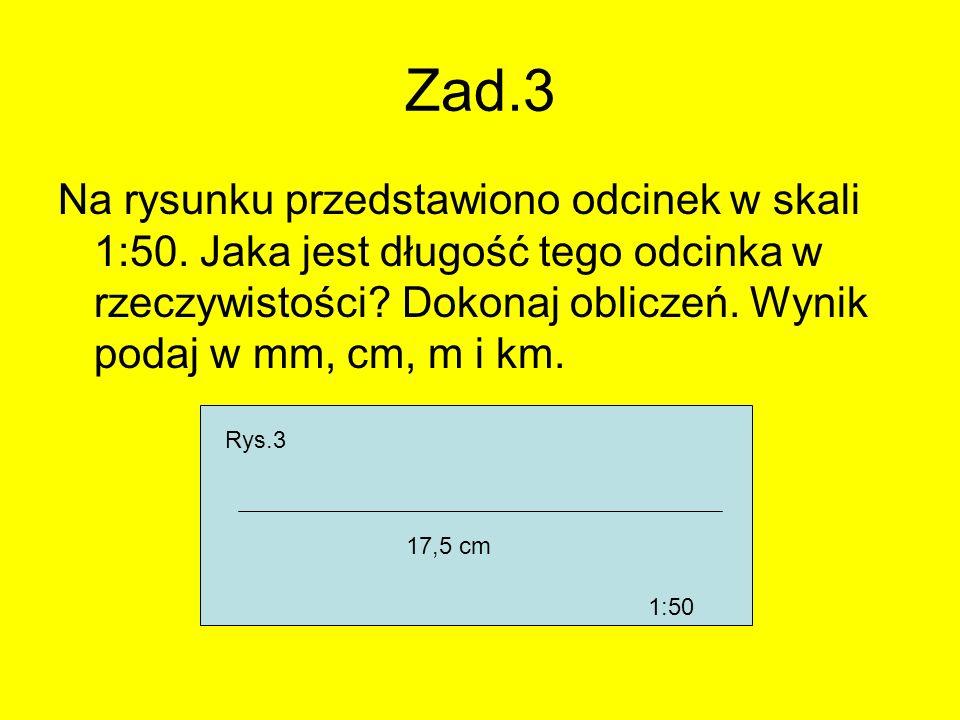 Zad.3 Na rysunku przedstawiono odcinek w skali 1:50. Jaka jest długość tego odcinka w rzeczywistości? Dokonaj obliczeń. Wynik podaj w mm, cm, m i km.
