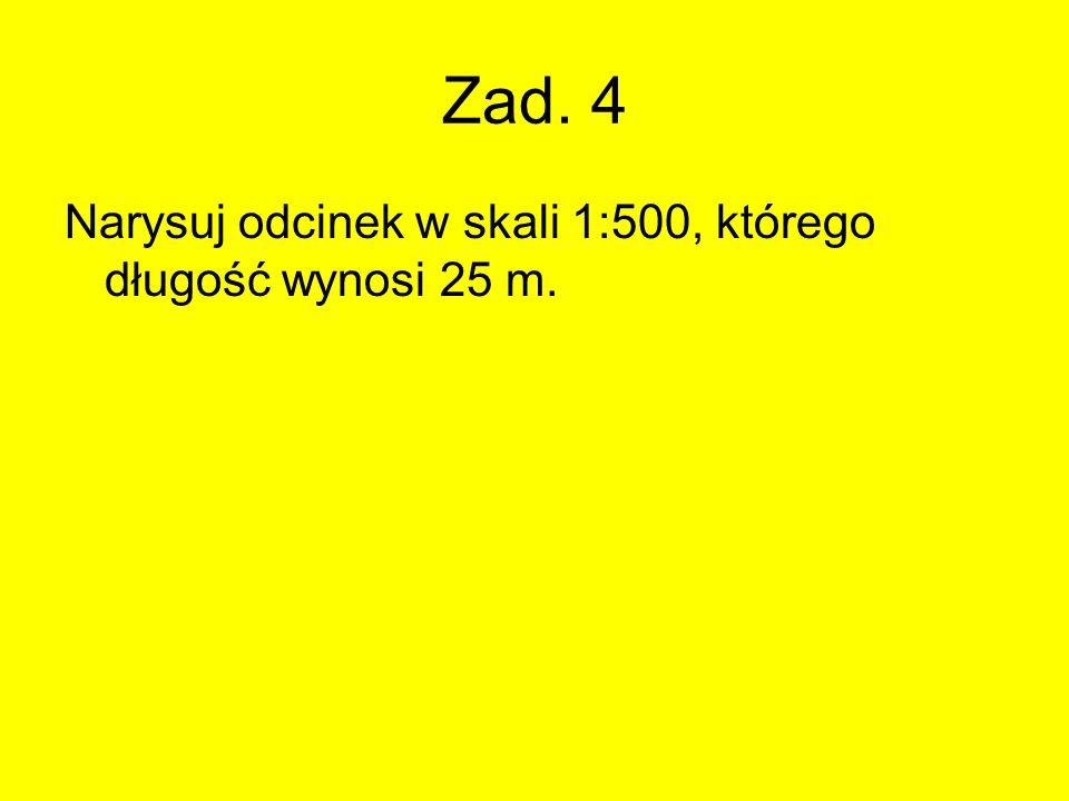 Zad. 4 Narysuj odcinek w skali 1:500, którego długość wynosi 25 m.