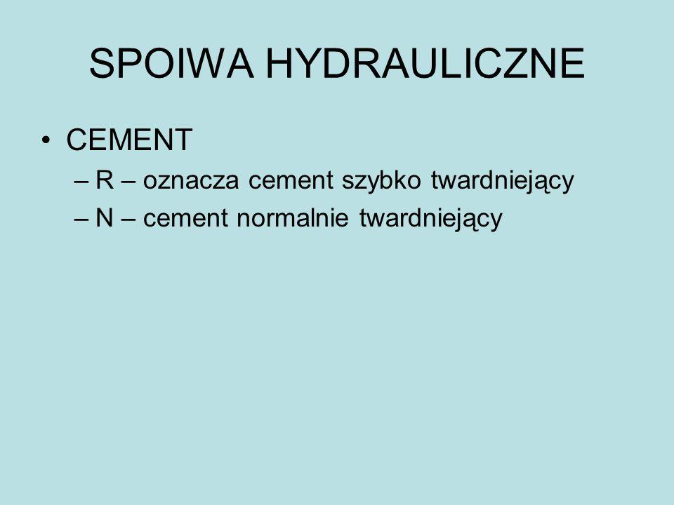SPOIWA HYDRAULICZNE CEMENT –R – oznacza cement szybko twardniejący –N – cement normalnie twardniejący