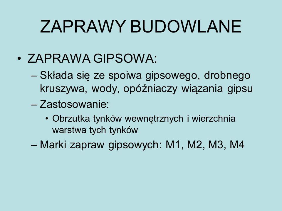 ZAPRAWY BUDOWLANE ZAPRAWA GIPSOWA: –Składa się ze spoiwa gipsowego, drobnego kruszywa, wody, opóźniaczy wiązania gipsu –Zastosowanie: Obrzutka tynków