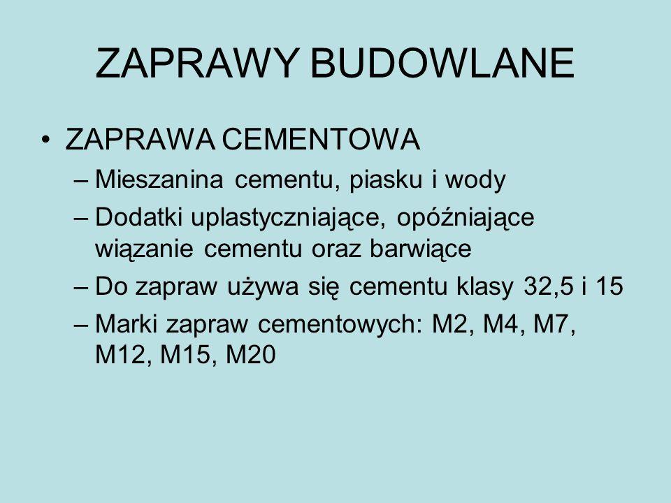 ZAPRAWY BUDOWLANE ZAPRAWA CEMENTOWA –Mieszanina cementu, piasku i wody –Dodatki uplastyczniające, opóźniające wiązanie cementu oraz barwiące –Do zapra