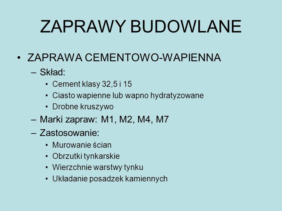 ZAPRAWY BUDOWLANE ZAPRAWA CEMENTOWO-WAPIENNA –Skład: Cement klasy 32,5 i 15 Ciasto wapienne lub wapno hydratyzowane Drobne kruszywo –Marki zapraw: M1,
