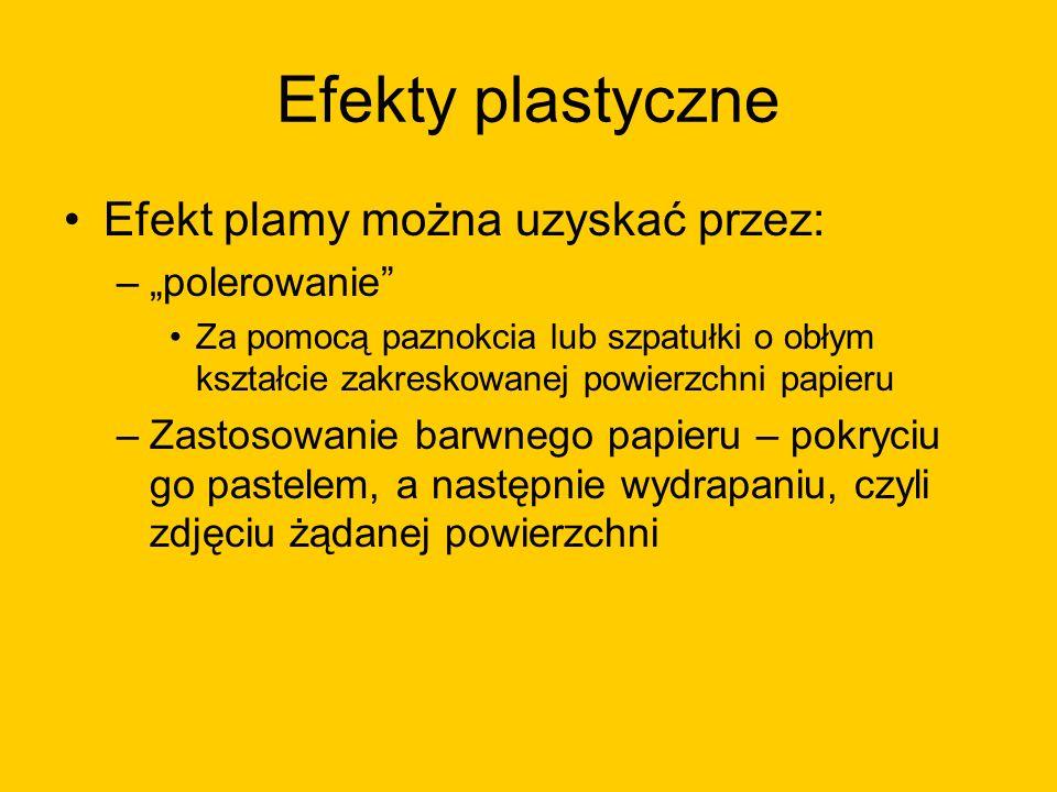 Efekty plastyczne Efekt plamy można uzyskać przez: –polerowanie Za pomocą paznokcia lub szpatułki o obłym kształcie zakreskowanej powierzchni papieru
