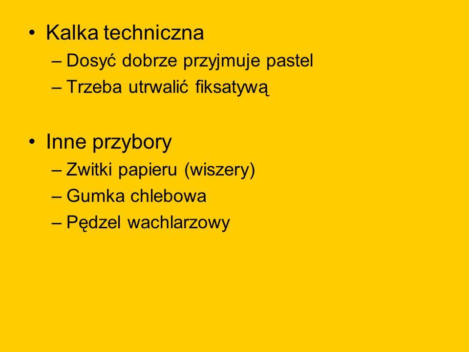 Kalka techniczna –Dosyć dobrze przyjmuje pastel –Trzeba utrwalić fiksatywą Inne przybory –Zwitki papieru (wiszery) –Gumka chlebowa –Pędzel wachlarzowy