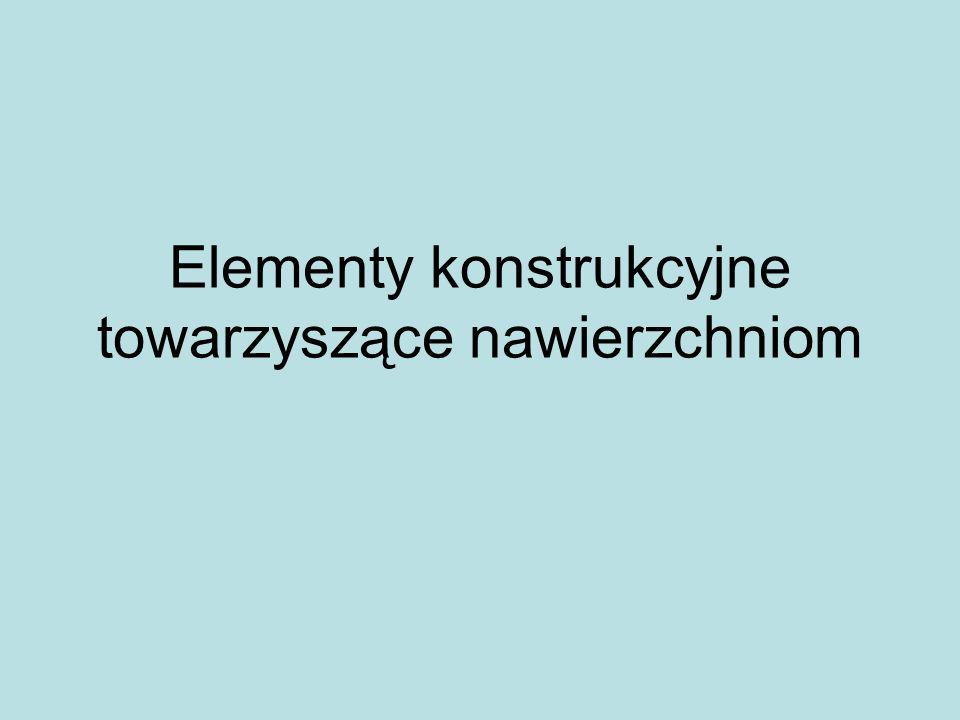 Elementy konstrukcyjne towarzyszące nawierzchniom