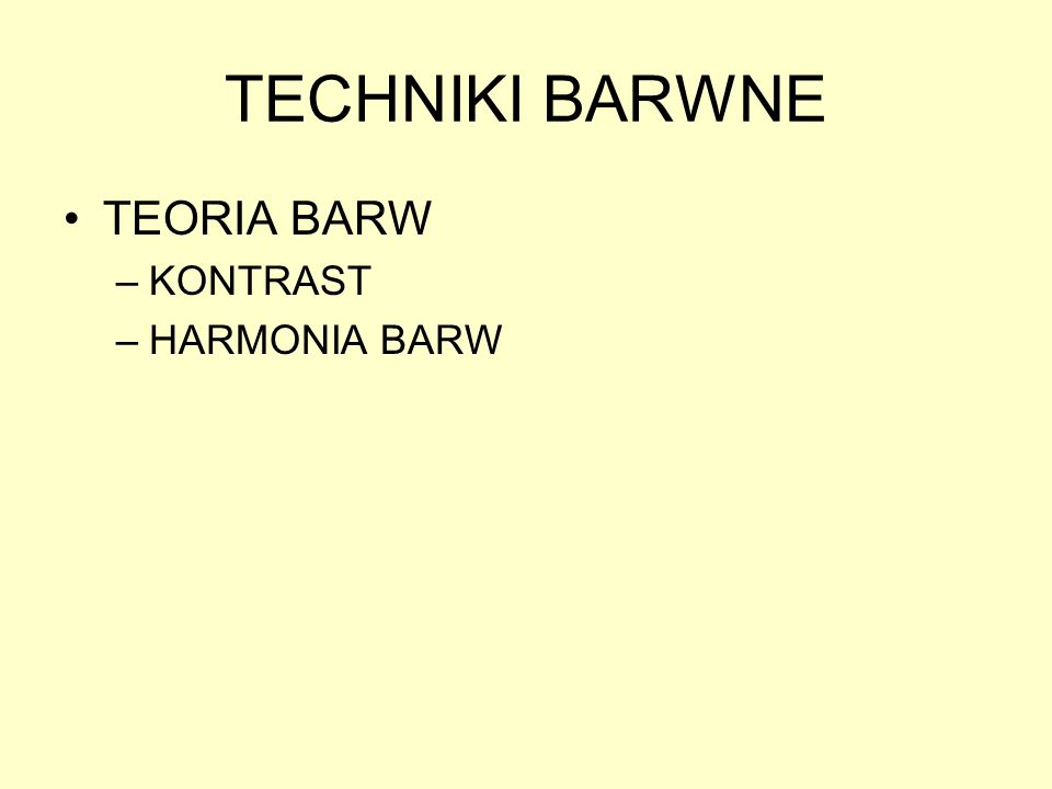 TECHNIKI BARWNE TEORIA BARW –KONTRAST –HARMONIA BARW