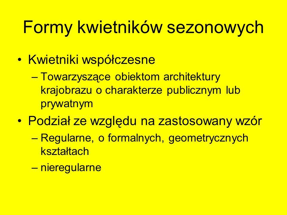 Formy kwietników sezonowych Kwietniki współczesne –Towarzyszące obiektom architektury krajobrazu o charakterze publicznym lub prywatnym Podział ze wzg