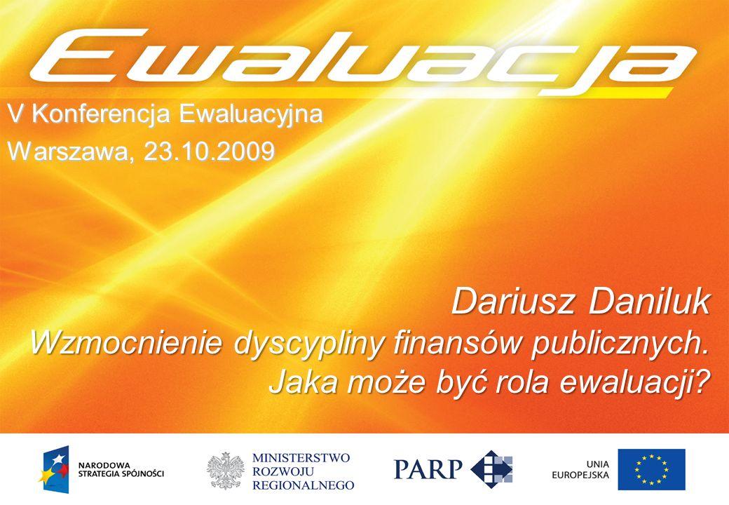 V Konferencja Ewaluacyjna Warszawa, 23.10.2009 Dariusz Daniluk Wzmocnienie dyscypliny finansów publicznych.