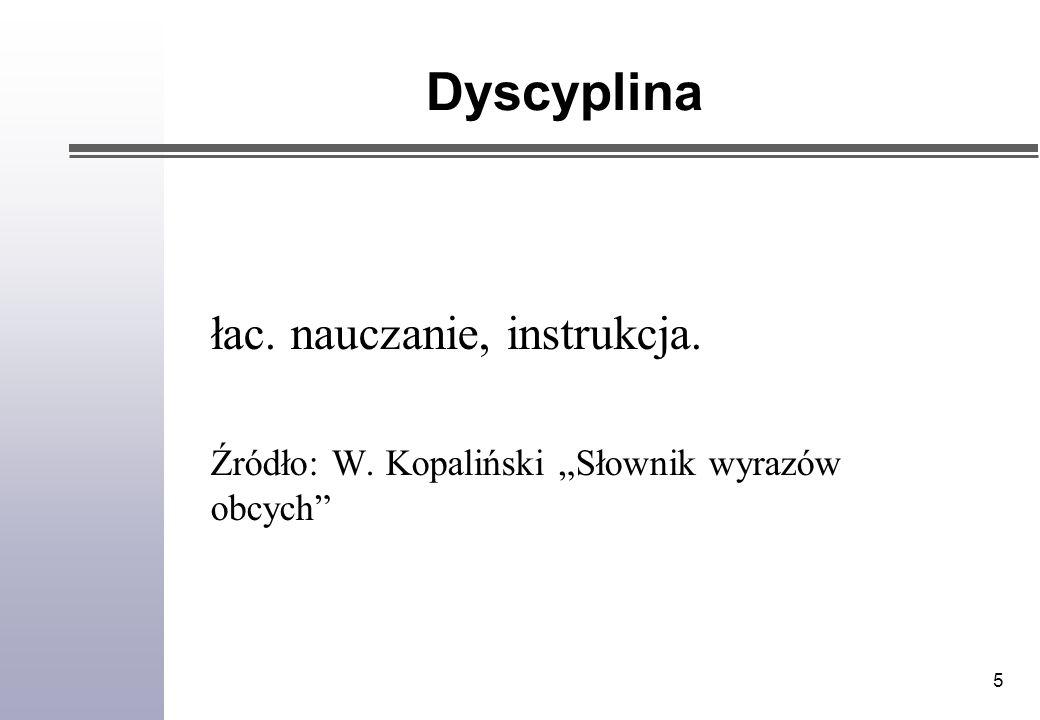 5 Dyscyplina łac. nauczanie, instrukcja. Źródło: W. Kopaliński Słownik wyrazów obcych