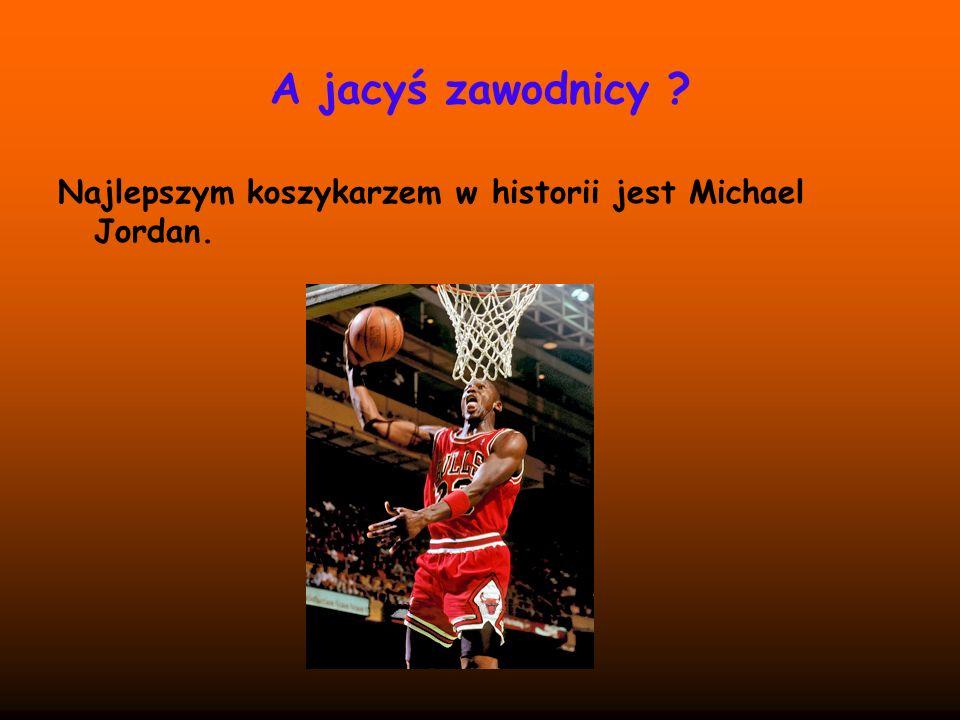 A jacyś zawodnicy ? Najlepszym koszykarzem w historii jest Michael Jordan.