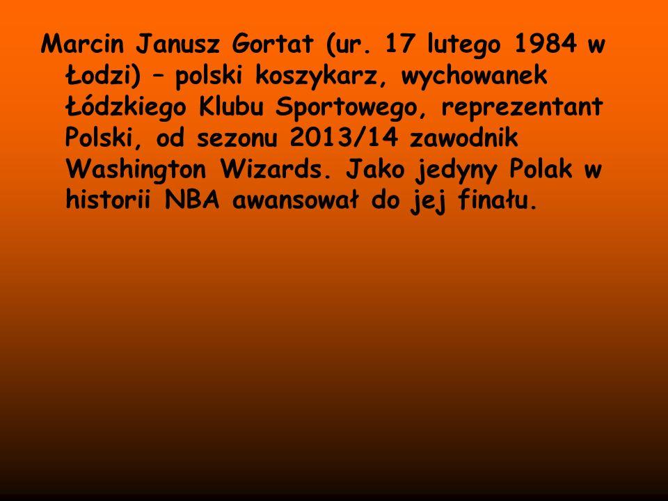Marcin Janusz Gortat (ur. 17 lutego 1984 w Łodzi) – polski koszykarz, wychowanek Łódzkiego Klubu Sportowego, reprezentant Polski, od sezonu 2013/14 za