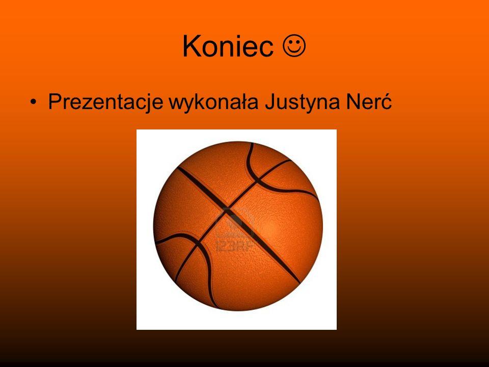 Koniec Prezentacje wykonała Justyna Nerć