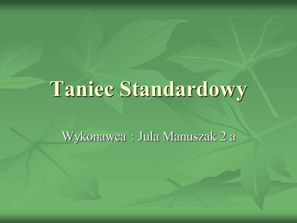 Taniec Standardowy Wykonawca : Jula Manuszak 2 a