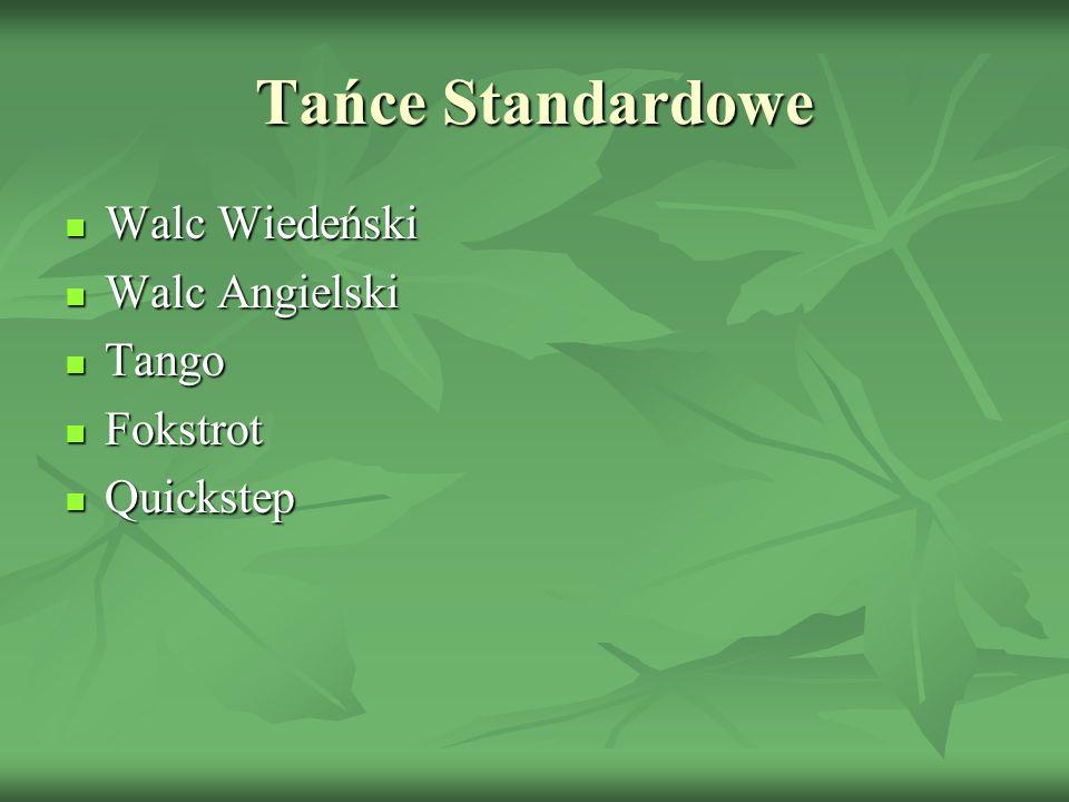 Tańce Standardowe Walc Wiedeński Walc Wiedeński Walc Angielski Walc Angielski Tango Tango Fokstrot Fokstrot Quickstep Quickstep