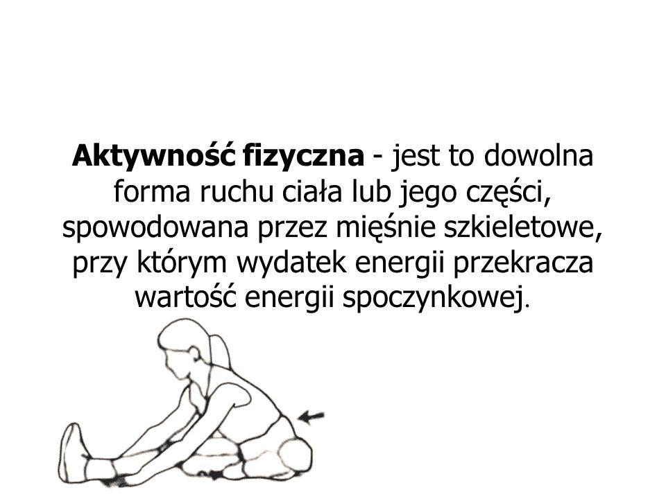 Aktywność fizyczna - jest to dowolna forma ruchu ciała lub jego części, spowodowana przez mięśnie szkieletowe, przy którym wydatek energii przekracza