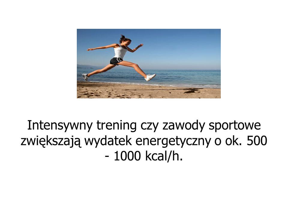 Intensywny trening czy zawody sportowe zwiększają wydatek energetyczny o ok. 500 - 1000 kcal/h.