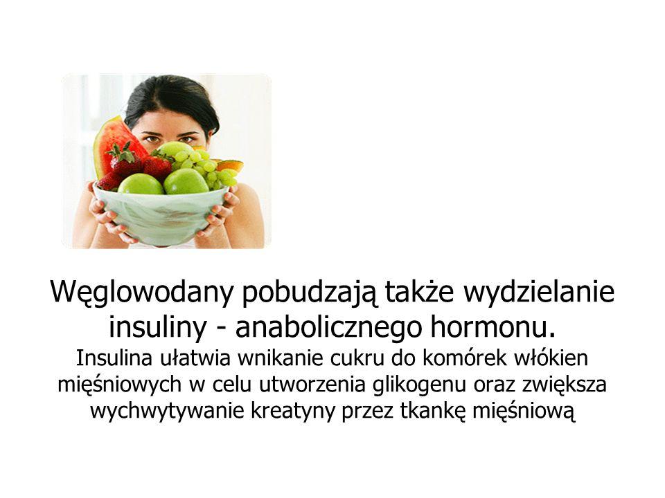 Węglowodany pobudzają także wydzielanie insuliny - anabolicznego hormonu. Insulina ułatwia wnikanie cukru do komórek włókien mięśniowych w celu utworz
