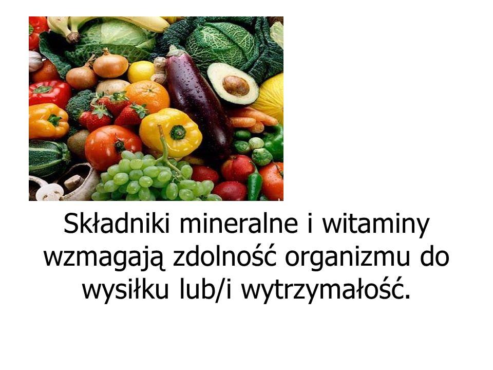 Składniki mineralne i witaminy wzmagają zdolność organizmu do wysiłku lub/i wytrzymałość.