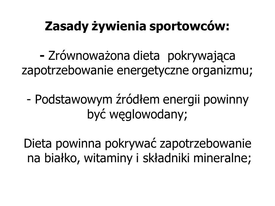 Zasady żywienia sportowców: - Zrównoważona dieta pokrywająca zapotrzebowanie energetyczne organizmu; - Podstawowym źródłem energii powinny być węglowo